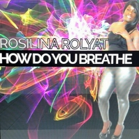 "FULL-LENGTH VIDEO FOR THE SONG, ""HOW DO YOU BREATH,"" ROSILINA ROLYAT"